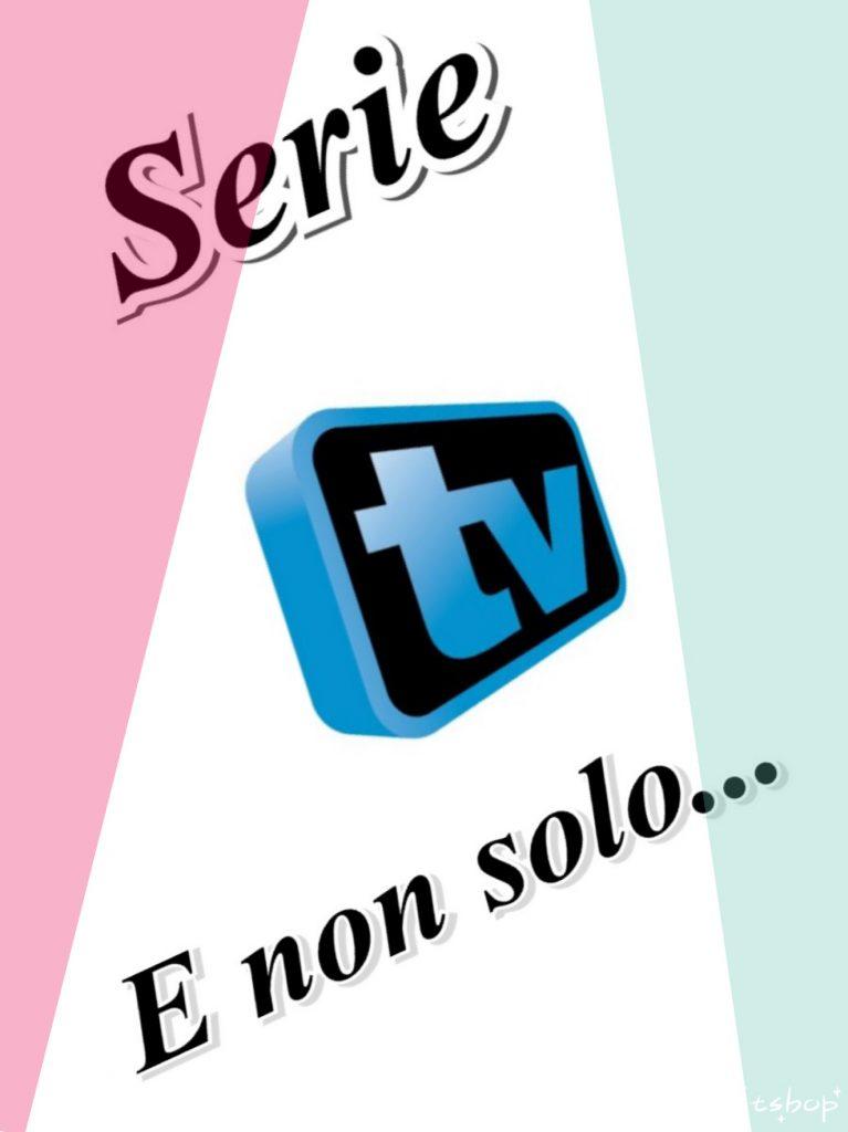 Serie TV e non solo